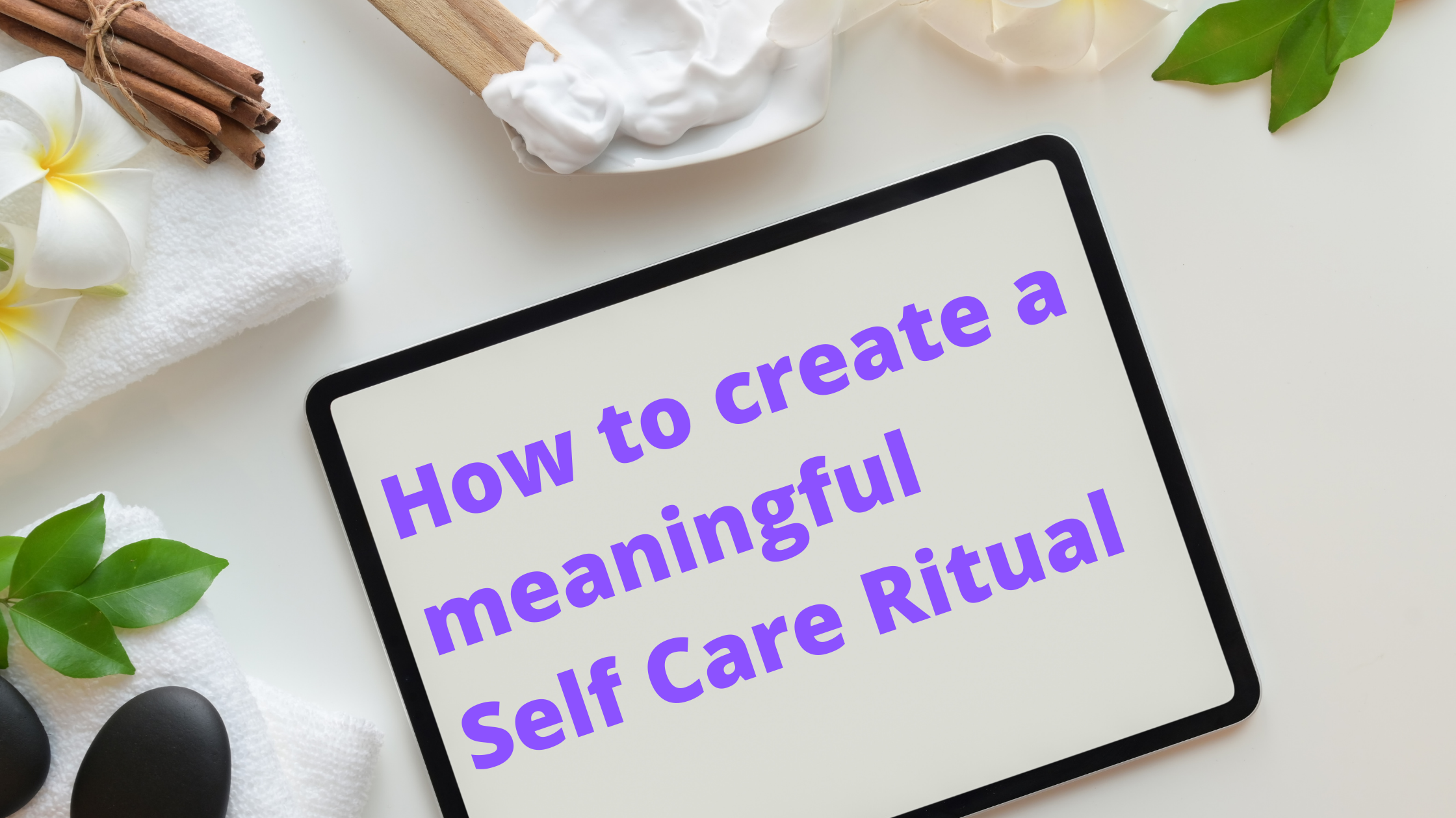 how to create a meaningful self care ritual